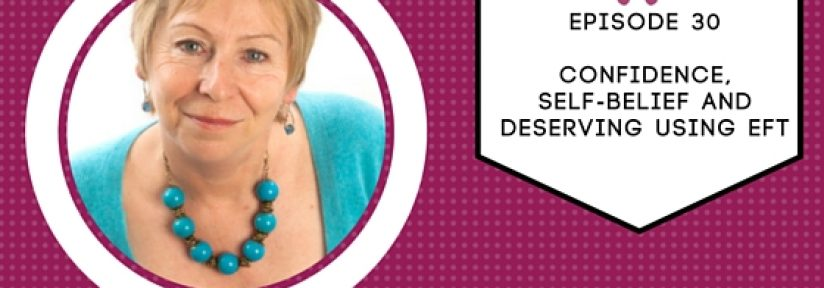 Episode 30 with Susan: Confidence, Self-belief and deserving using EFT