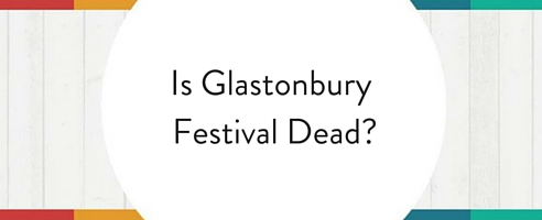 Is This The Death of Glastonbury Festival?