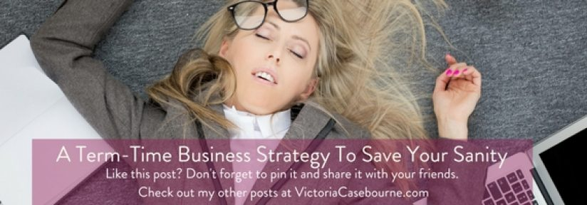10 reasons why a term-time business strategy will save a Mum's sanity (what is left of it!)