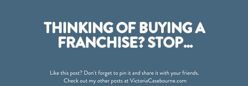 Thinking of buying a franchise? STOP…