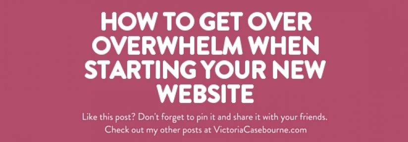 How to get over overwhelm when starting your new website