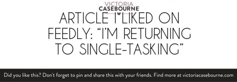 """Article I liked on Feedly: """"I'm Returning to Single-Tasking"""""""