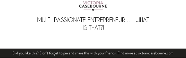 Multi-passionate entrepreneur … what is that?!