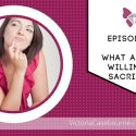 Episode 33: Victoria explains the importance of sacrifice in success