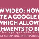 New Video: How to create a Google Form which allows attachments to be sent