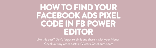 How to find your Facebook Ads Pixel Code in FB Power Editor