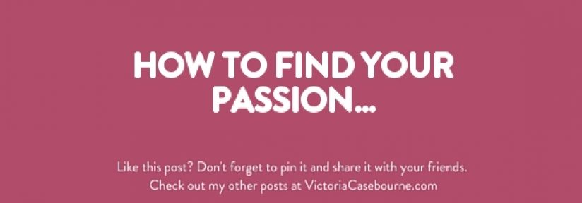 How to find your passion…