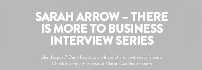 Sarah Arrow – There is MORE to Business Interview Series