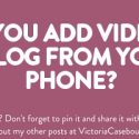 Can you add video to a blog from your phone?