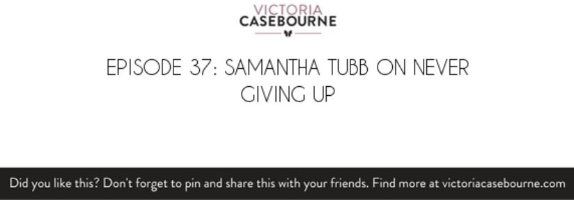 Episode 37: Samantha Tubb on never giving up